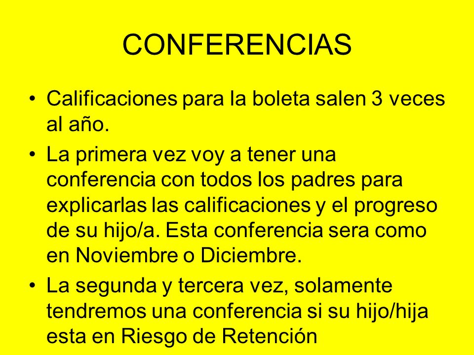CONFERENCIAS Calificaciones para la boleta salen 3 veces al año.