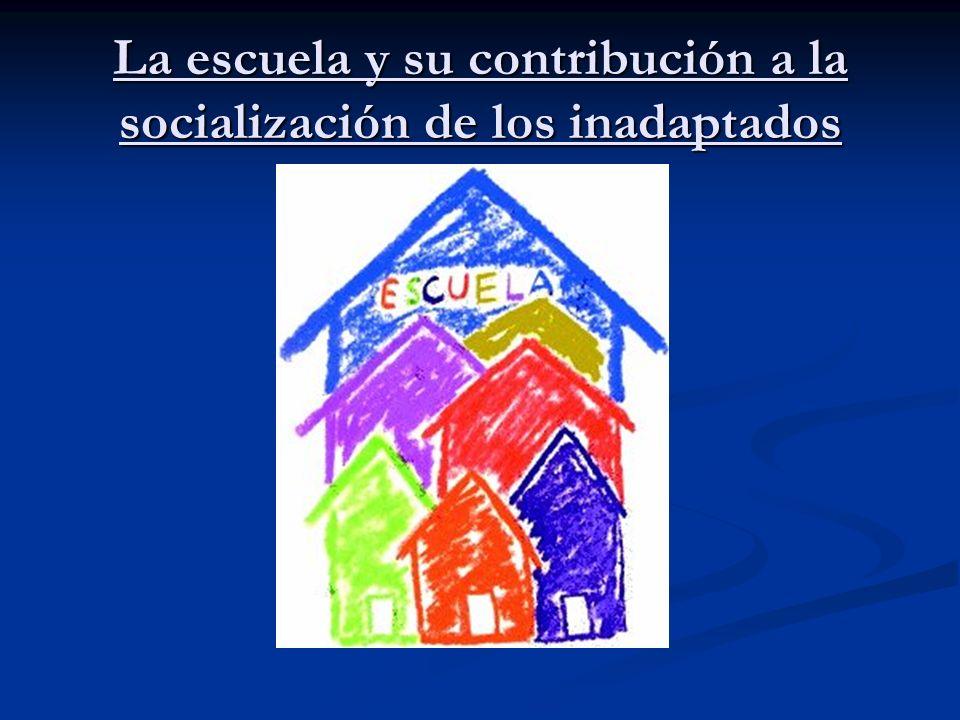 La escuela y su contribución a la socialización de los inadaptados