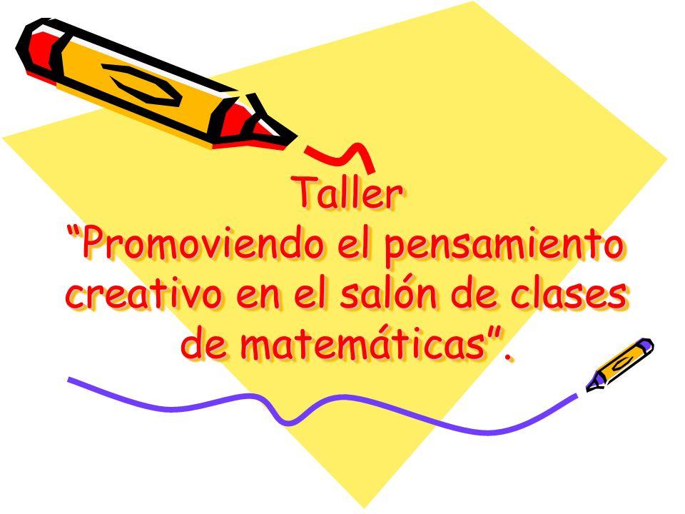 Taller Promoviendo el pensamiento creativo en el salón de clases de matemáticas .