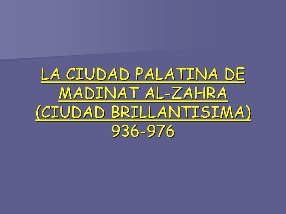 LA CIUDAD PALATINA DE MADINAT AL-ZAHRA (CIUDAD BRILLANTISIMA) 936-976