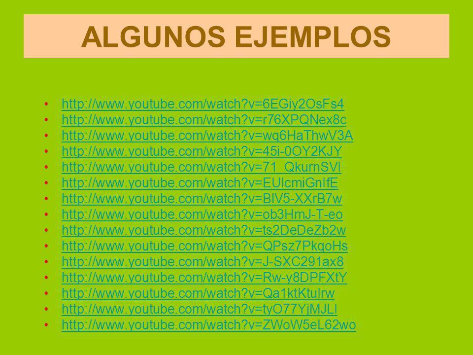 ALGUNOS EJEMPLOS http://www.youtube.com/watch v=6EGiy2OsFs4