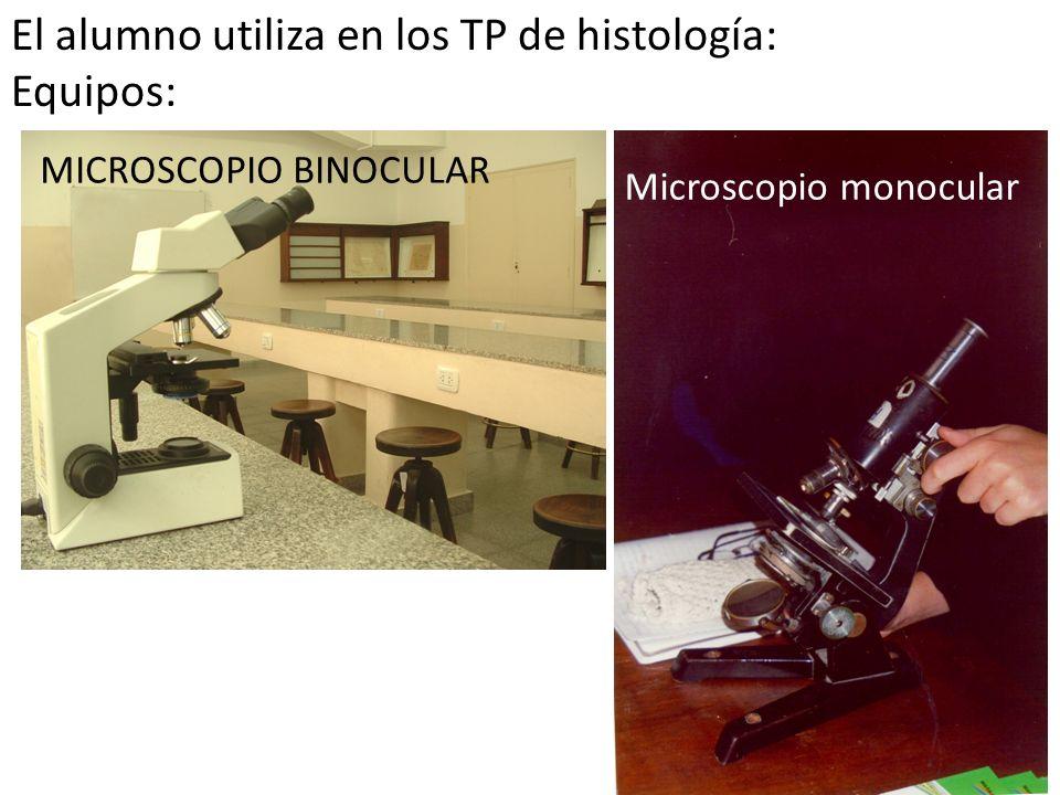 El alumno utiliza en los TP de histología: Equipos:
