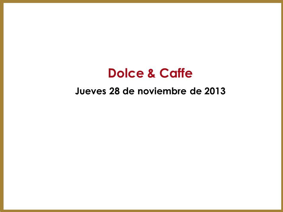 Dolce & Caffe Jueves 28 de noviembre de 2013 13