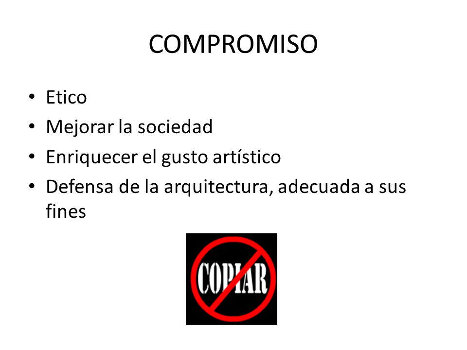 COMPROMISO Etico Mejorar la sociedad Enriquecer el gusto artístico