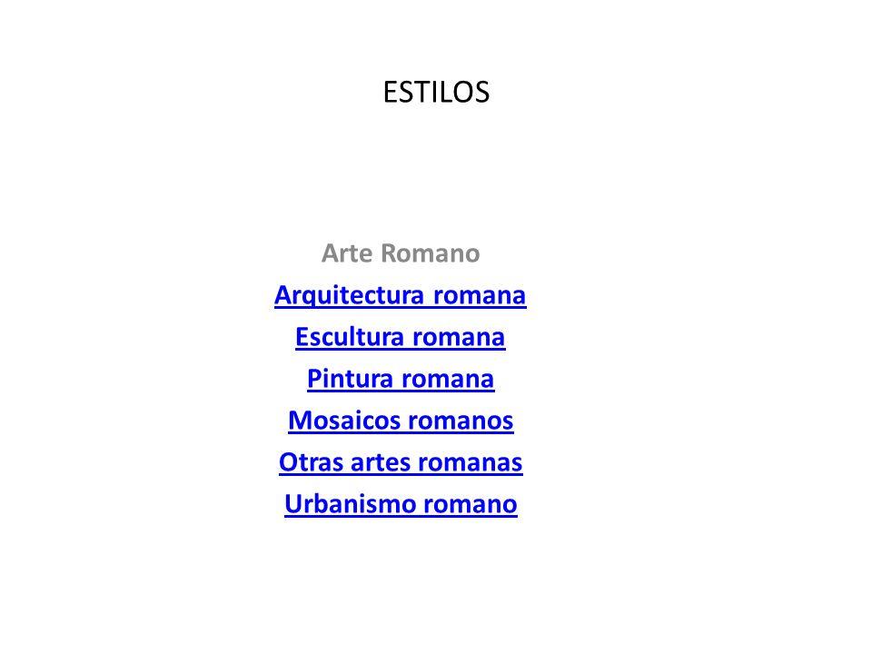 ESTILOS Arte Romano Arquitectura romana Escultura romana