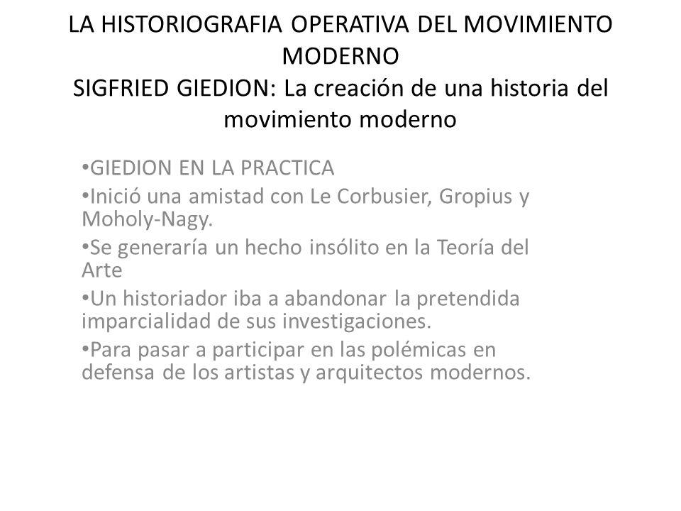 LA HISTORIOGRAFIA OPERATIVA DEL MOVIMIENTO MODERNO SIGFRIED GIEDION: La creación de una historia del movimiento moderno