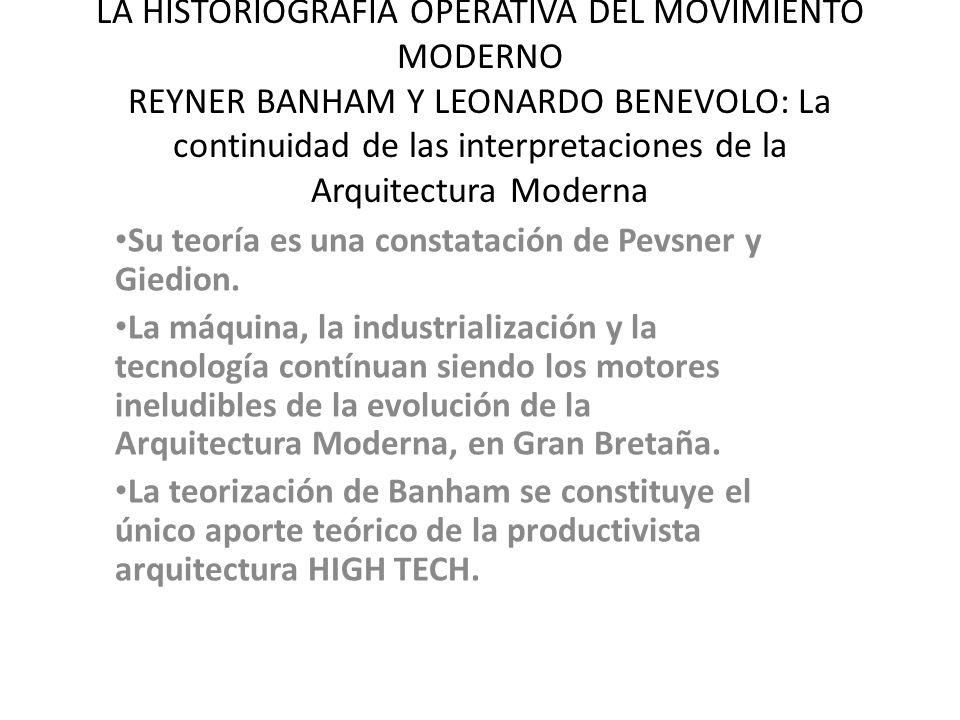LA HISTORIOGRAFIA OPERATIVA DEL MOVIMIENTO MODERNO REYNER BANHAM Y LEONARDO BENEVOLO: La continuidad de las interpretaciones de la Arquitectura Moderna