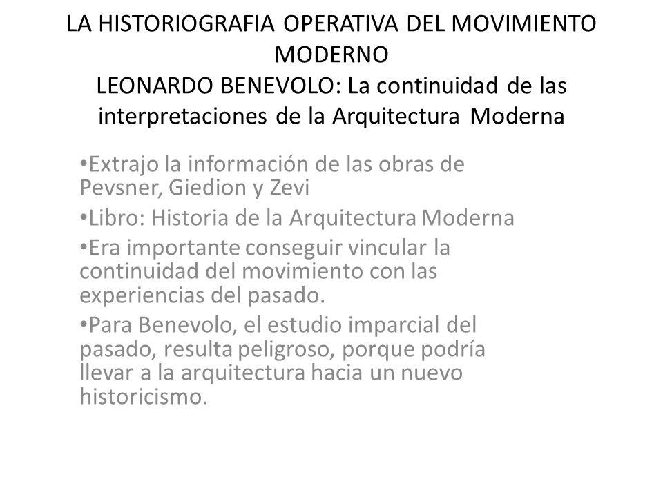 LA HISTORIOGRAFIA OPERATIVA DEL MOVIMIENTO MODERNO LEONARDO BENEVOLO: La continuidad de las interpretaciones de la Arquitectura Moderna
