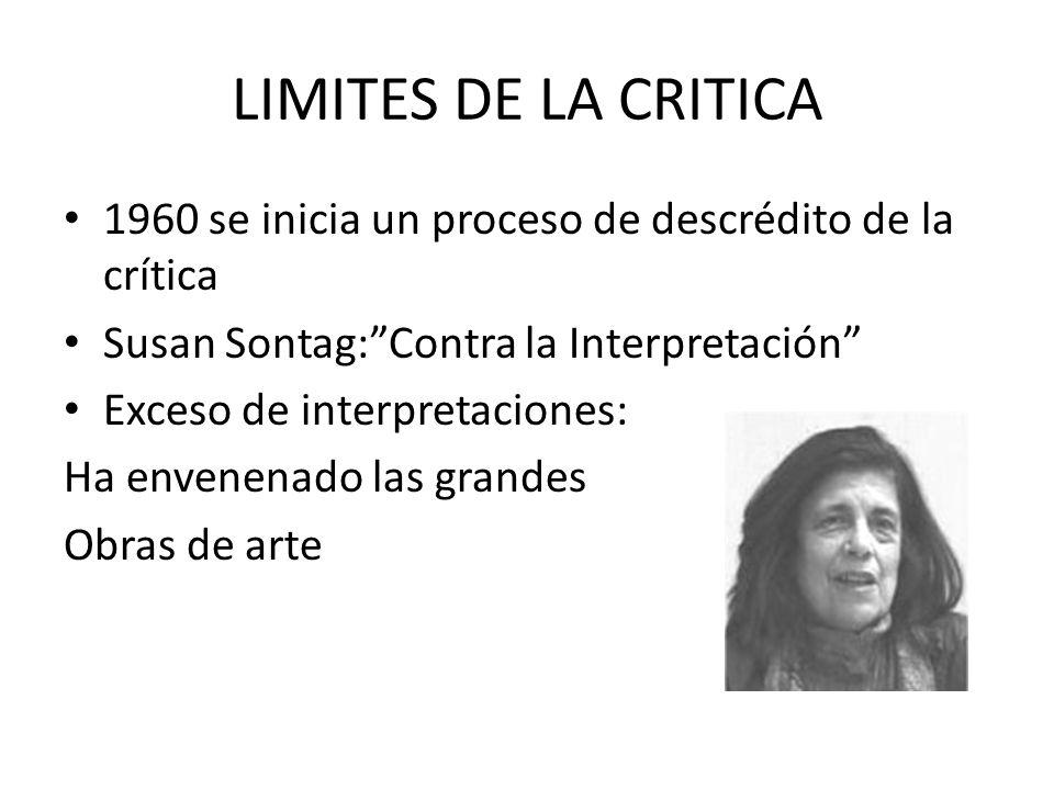 LIMITES DE LA CRITICA 1960 se inicia un proceso de descrédito de la crítica. Susan Sontag: Contra la Interpretación