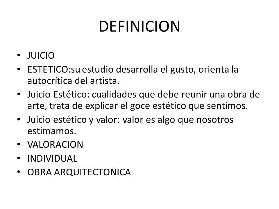 DEFINICION JUICIO. ESTETICO:su estudio desarrolla el gusto, orienta la autocrítica del artista.