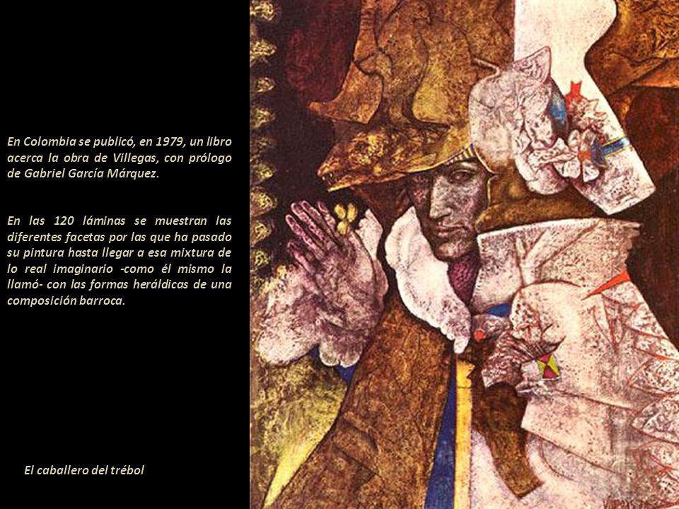 En Colombia se publicó, en 1979, un libro acerca la obra de Villegas, con prólogo de Gabriel García Márquez.------------------------------------------------------------ En las 120 láminas se muestran las diferentes facetas por las que ha pasado su pintura hasta llegar a esa mixtura de lo real imaginario -como él mismo la llamó- con las formas heráldicas de una composición barroca.