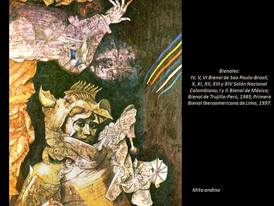 Bienales: IV, V, VI Bienal de Sao Paulo-Brasil; X, XI, XII, XIII y XIV Salón Nacional Colombiano; I y II Bienal de México; Bienal de Trujillo-Perú, 1985; Primera Bienal Iberoamericana de Lima, 1997.