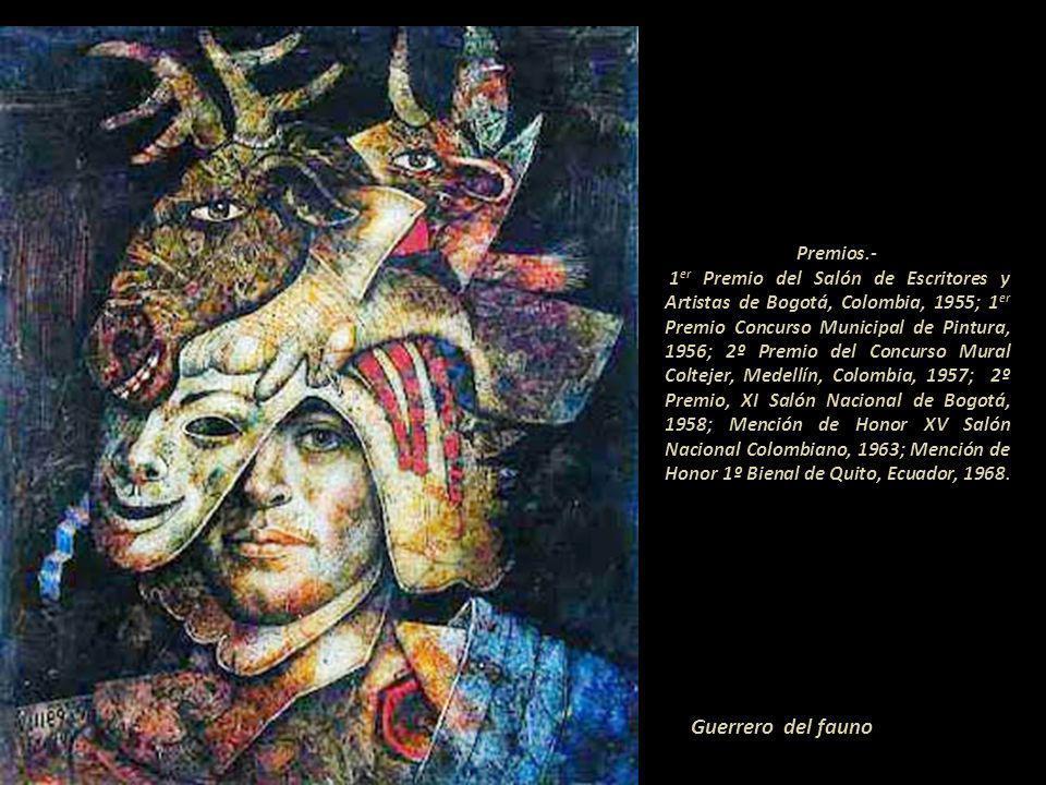 Premios.- 1er Premio del Salón de Escritores y Artistas de Bogotá, Colombia, 1955; 1er Premio Concurso Municipal de Pintura, 1956; 2º Premio del Concurso Mural Coltejer, Medellín, Colombia, 1957; 2º Premio, XI Salón Nacional de Bogotá, 1958; Mención de Honor XV Salón Nacional Colombiano, 1963; Mención de Honor 1º Bienal de Quito, Ecuador, 1968. ....