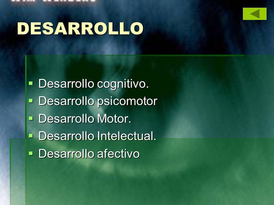 DESARROLLO Desarrollo cognitivo. Desarrollo psicomotor