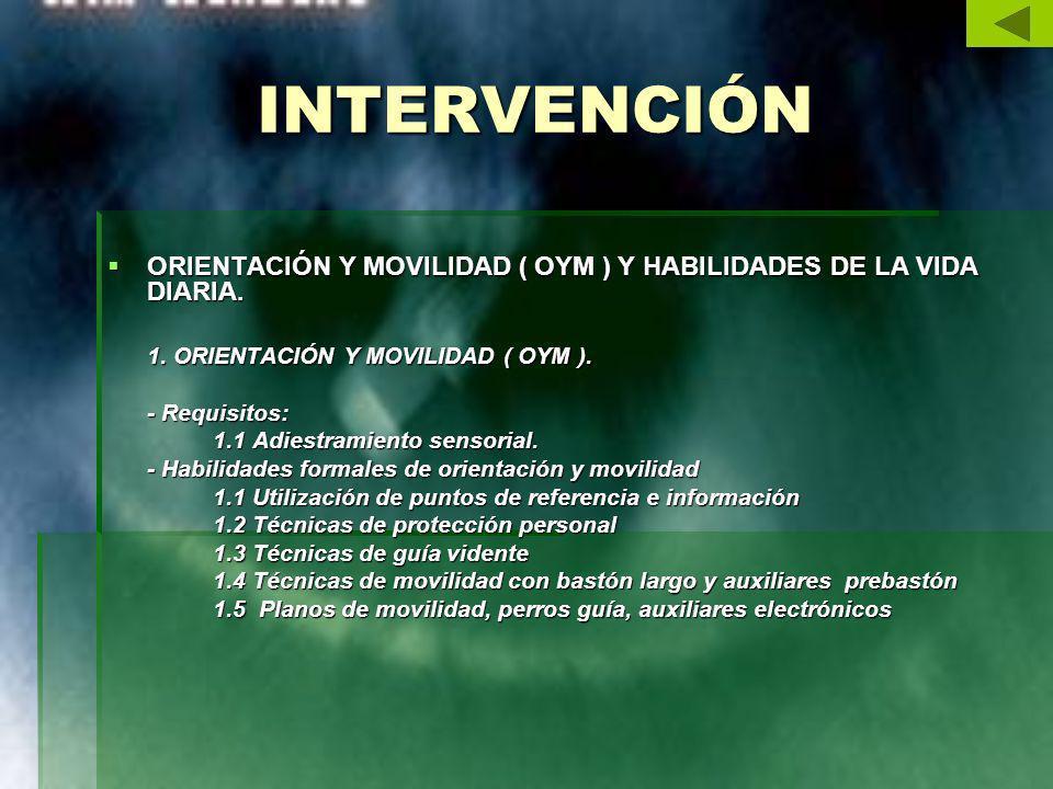 INTERVENCIÓN ORIENTACIÓN Y MOVILIDAD ( OYM ) Y HABILIDADES DE LA VIDA DIARIA. 1. ORIENTACIÓN Y MOVILIDAD ( OYM ).