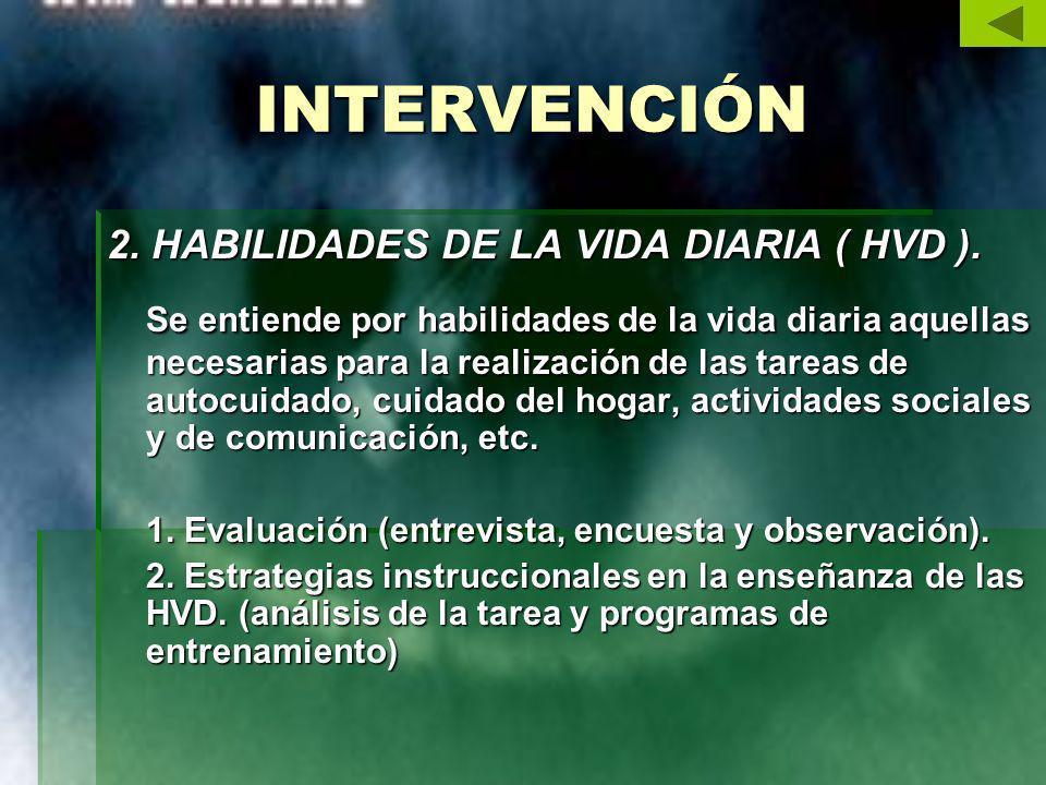 INTERVENCIÓN 2. HABILIDADES DE LA VIDA DIARIA ( HVD ).