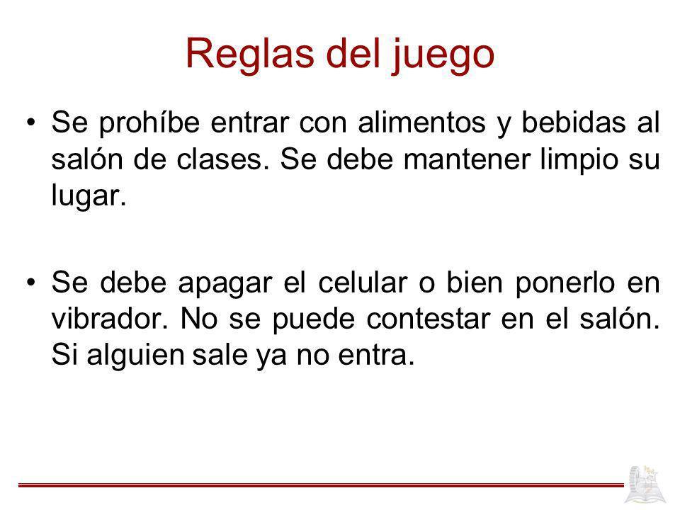 Reglas del juego Se prohíbe entrar con alimentos y bebidas al salón de clases. Se debe mantener limpio su lugar.