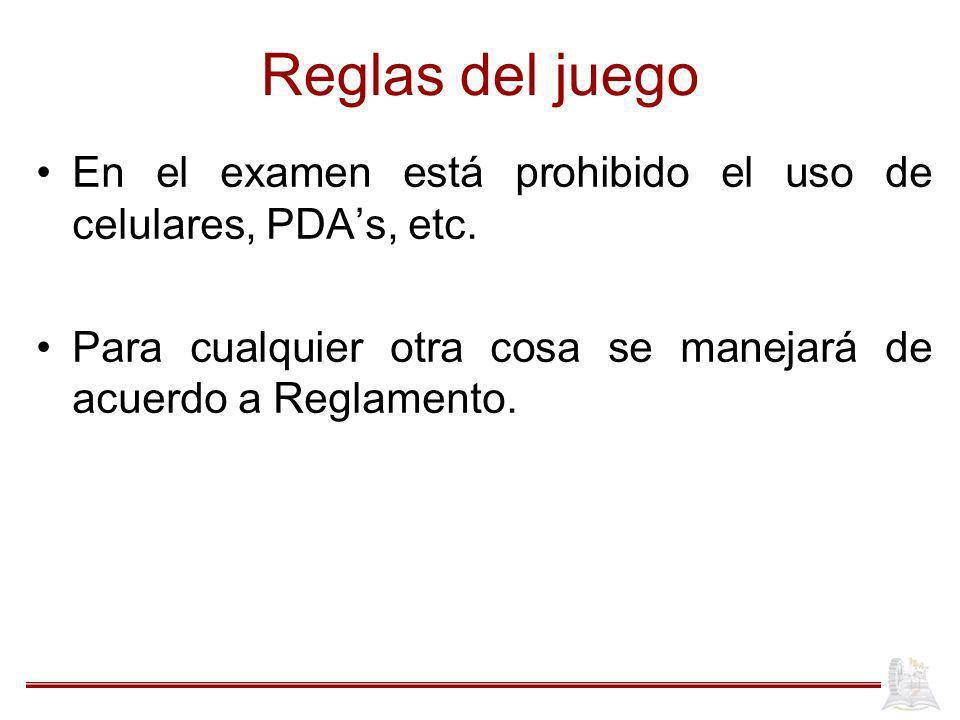 Reglas del juego En el examen está prohibido el uso de celulares, PDA's, etc.
