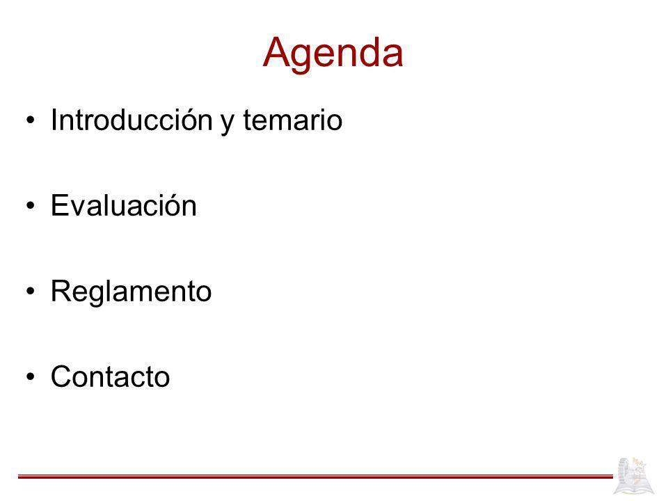 Agenda Introducción y temario Evaluación Reglamento Contacto