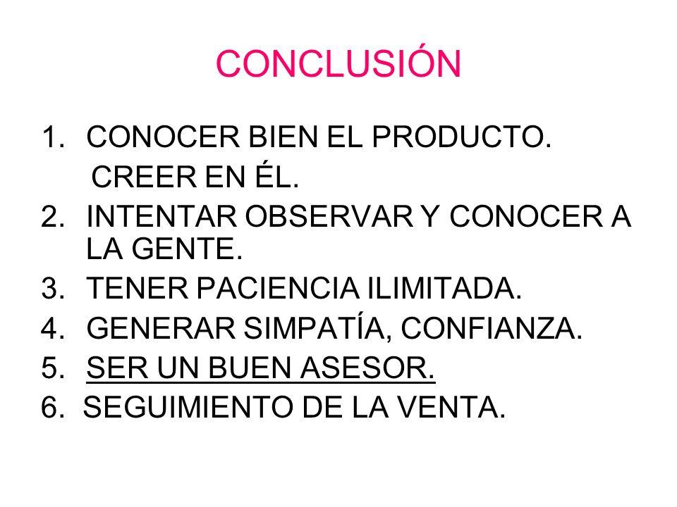 CONCLUSIÓN CONOCER BIEN EL PRODUCTO. CREER EN ÉL.