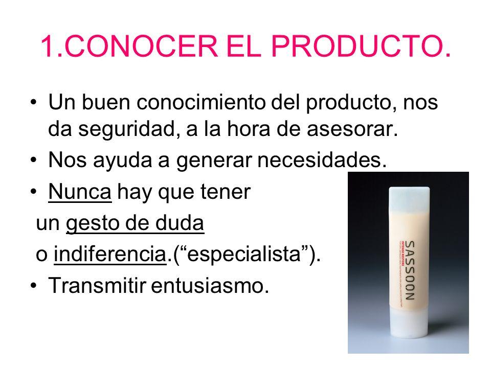 1.CONOCER EL PRODUCTO. Un buen conocimiento del producto, nos da seguridad, a la hora de asesorar. Nos ayuda a generar necesidades.
