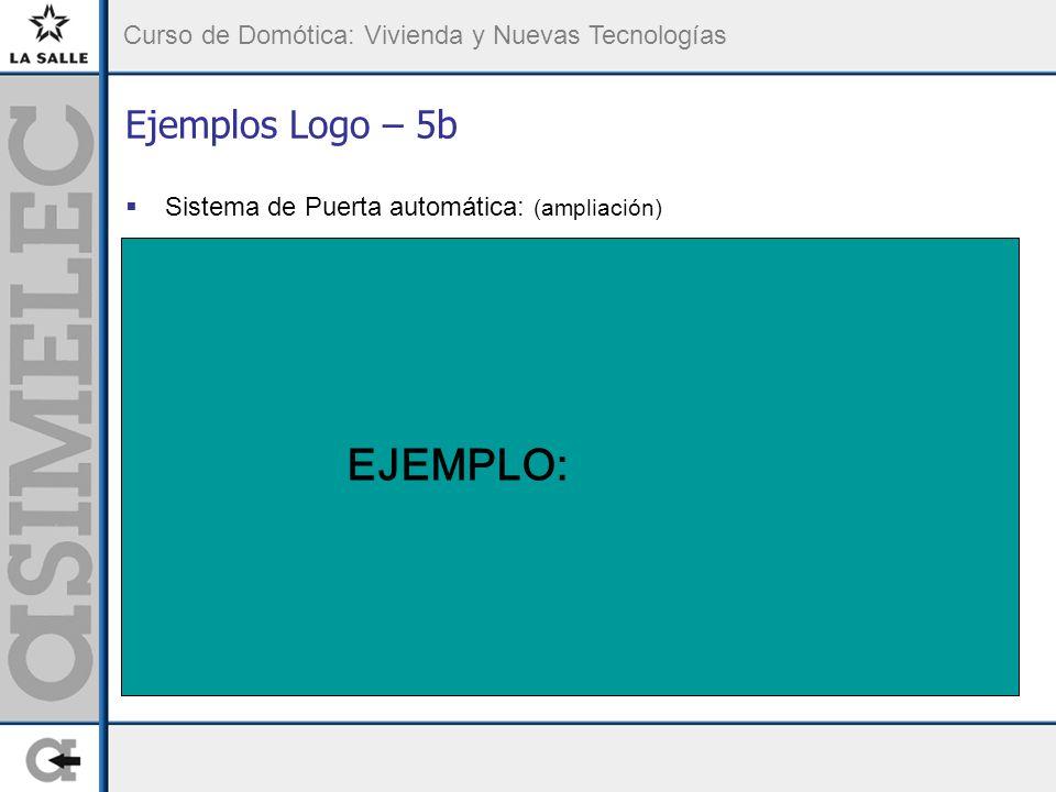Ejemplos Logo – 5b Sistema de Puerta automática: (ampliación) EJEMPLO:
