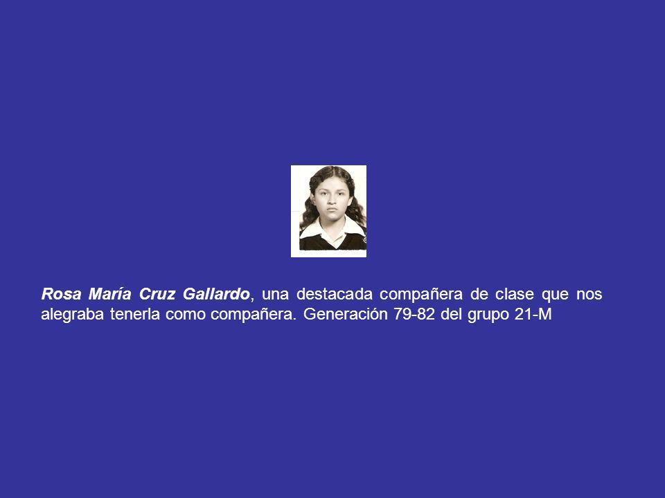Rosa María Cruz Gallardo, una destacada compañera de clase que nos alegraba tenerla como compañera.