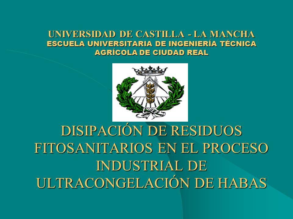 UNIVERSIDAD DE CASTILLA - LA MANCHA ESCUELA UNIVERSITARIA DE INGENIERÍA TÉCNICA AGRÍCOLA DE CIUDAD REAL DISIPACIÓN DE RESIDUOS FITOSANITARIOS EN EL PROCESO INDUSTRIAL DE ULTRACONGELACIÓN DE HABAS