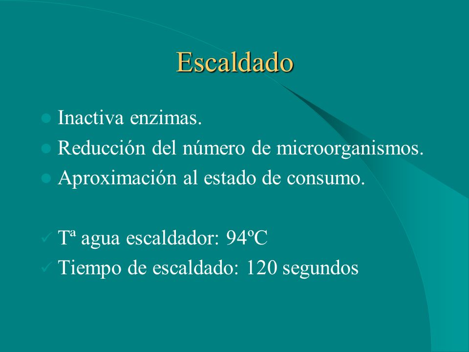 Escaldado Inactiva enzimas. Reducción del número de microorganismos.