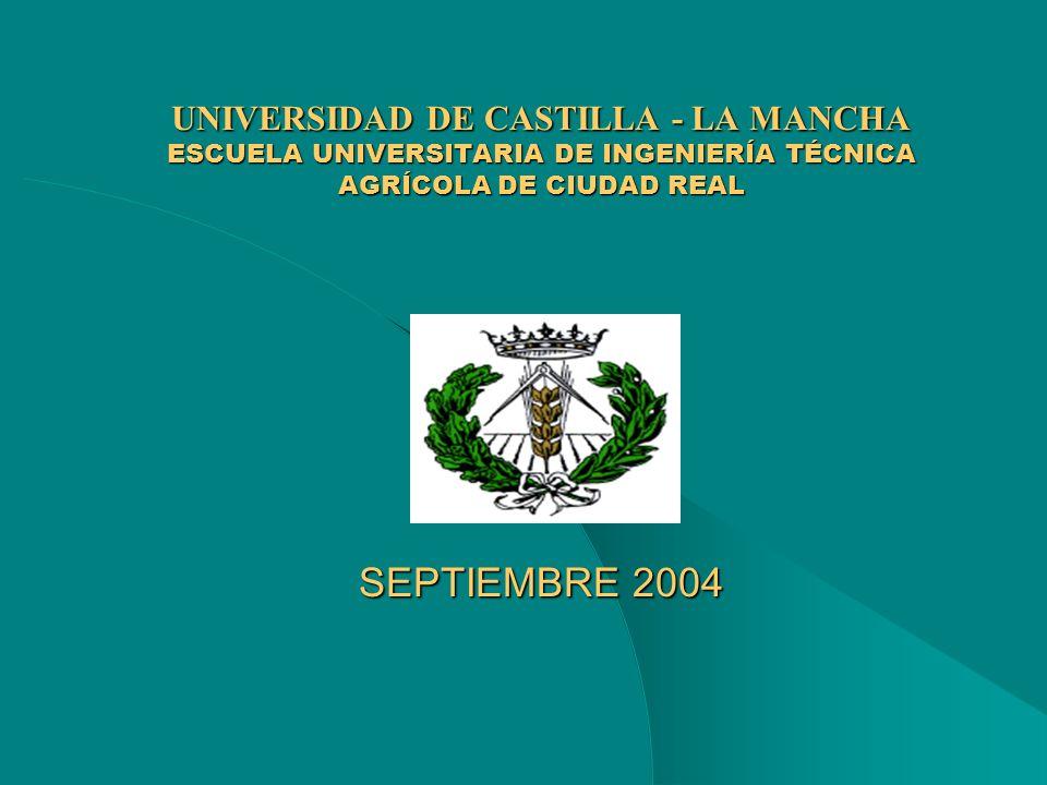 UNIVERSIDAD DE CASTILLA - LA MANCHA ESCUELA UNIVERSITARIA DE INGENIERÍA TÉCNICA AGRÍCOLA DE CIUDAD REAL SEPTIEMBRE 2004