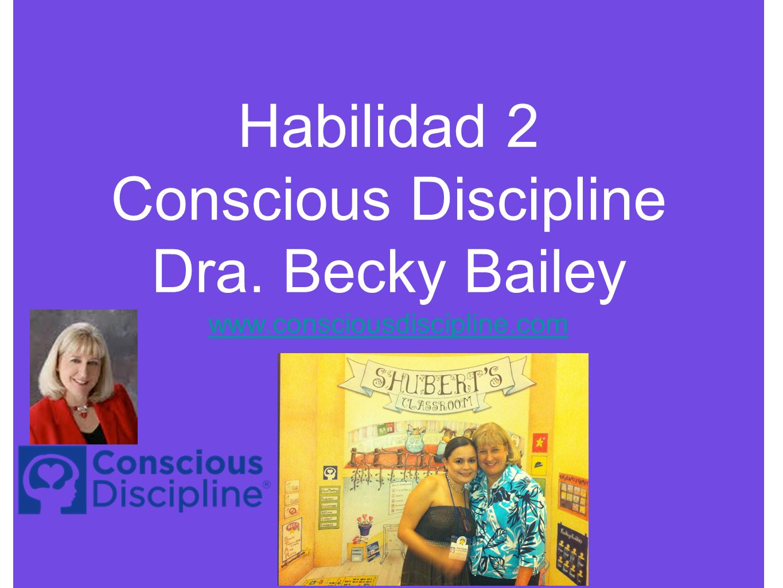Habilidad 2 Conscious Discipline Dra. Becky Bailey www