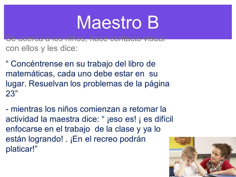 Maestro B Se acerca a los niños, hace contacto visual con ellos y les dice: