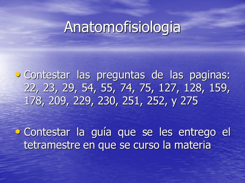 Anatomofisiologia Contestar las preguntas de las paginas: 22, 23, 29, 54, 55, 74, 75, 127, 128, 159, 178, 209, 229, 230, 251, 252, y 275.