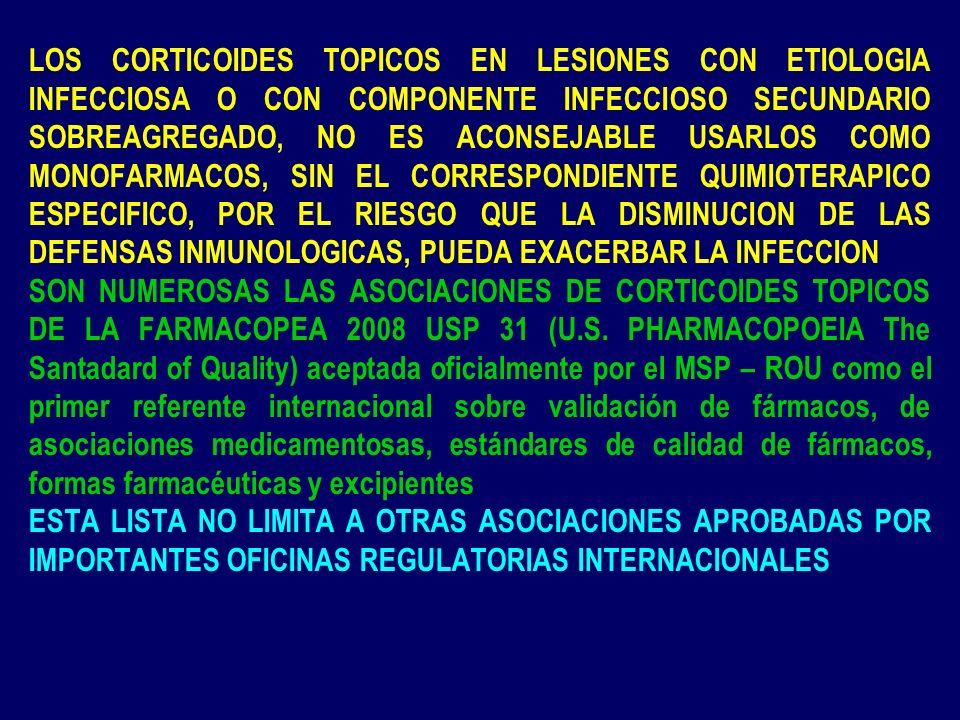 LOS CORTICOIDES TOPICOS EN LESIONES CON ETIOLOGIA INFECCIOSA O CON COMPONENTE INFECCIOSO SECUNDARIO SOBREAGREGADO, NO ES ACONSEJABLE USARLOS COMO MONOFARMACOS, SIN EL CORRESPONDIENTE QUIMIOTERAPICO ESPECIFICO, POR EL RIESGO QUE LA DISMINUCION DE LAS DEFENSAS INMUNOLOGICAS, PUEDA EXACERBAR LA INFECCION