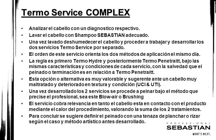 Termo Service COMPLEX Analizar el cabello con un diagnostico respectivo. Lavar el cabello con Shampoo SEBASTIAN adecuado.