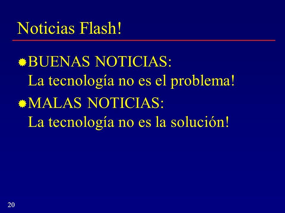 Noticias Flash! BUENAS NOTICIAS: La tecnología no es el problema!