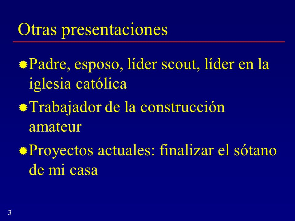 Otras presentaciones Padre, esposo, líder scout, líder en la iglesia católica. Trabajador de la construcción amateur.