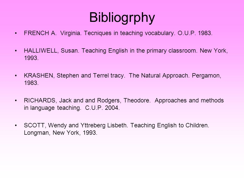 Bibliogrphy FRENCH A. Virginia. Tecniques in teaching vocabulary. O.U.P. 1983.