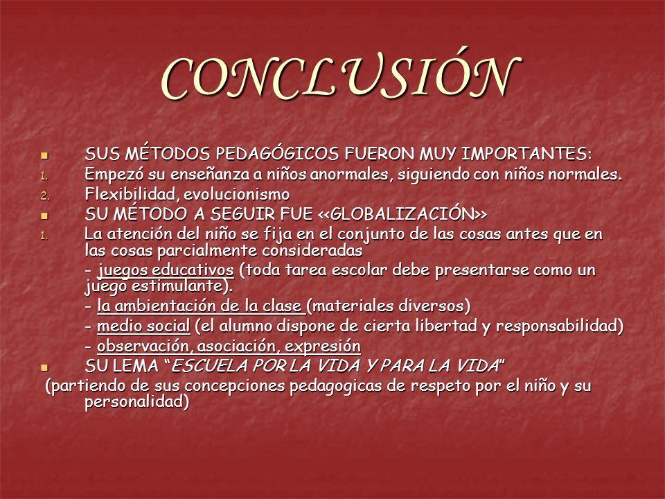CONCLUSIÓN SUS MÉTODOS PEDAGÓGICOS FUERON MUY IMPORTANTES: