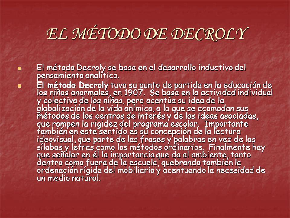 EL MÉTODO DE DECROLY El método Decroly se basa en el desarrollo inductivo del pensamiento analítico.