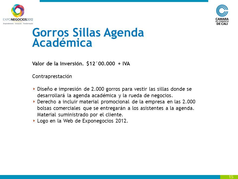 Gorros Sillas Agenda Académica Valor de la Inversión. $12´00.000 + IVA