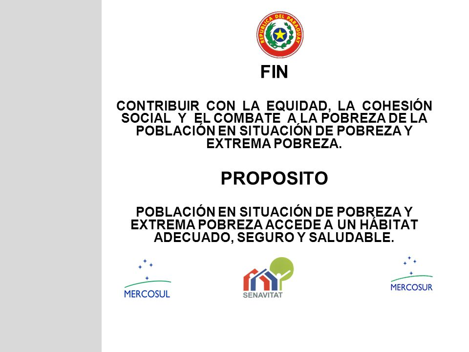 FIN Contribuir con la equidad, la cohesión social y El combate a la pobreza de la población en situación de pobreza y extrema pobreza.
