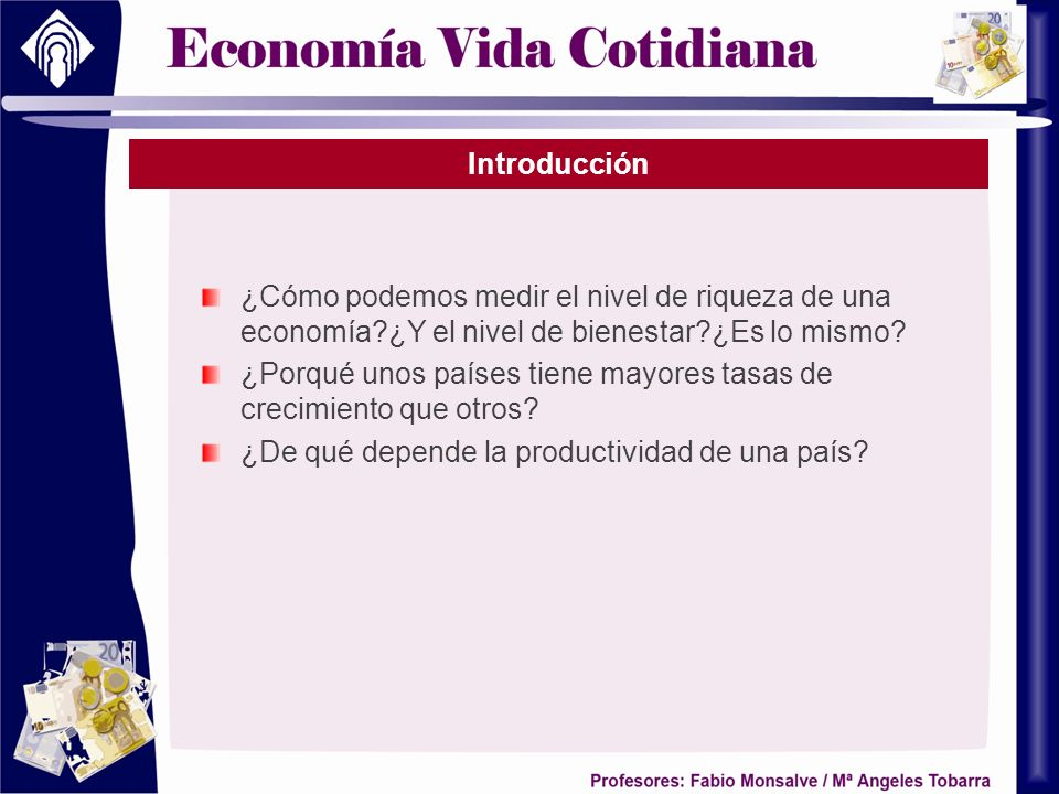 Introducción ¿Cómo podemos medir el nivel de riqueza de una economía ¿Y el nivel de bienestar ¿Es lo mismo