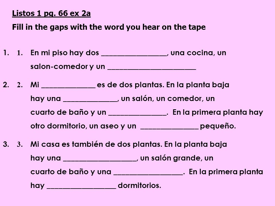 Listos 1 pg. 66 ex 2a Fill in the gaps with the word you hear on the tape.