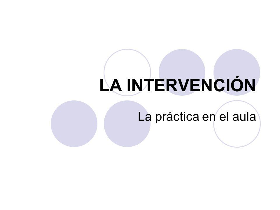 LA INTERVENCIÓN La práctica en el aula