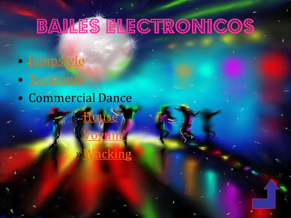 Bailes electronicos Jumpstyle Tecktonik Commercial Dance House Voguin'