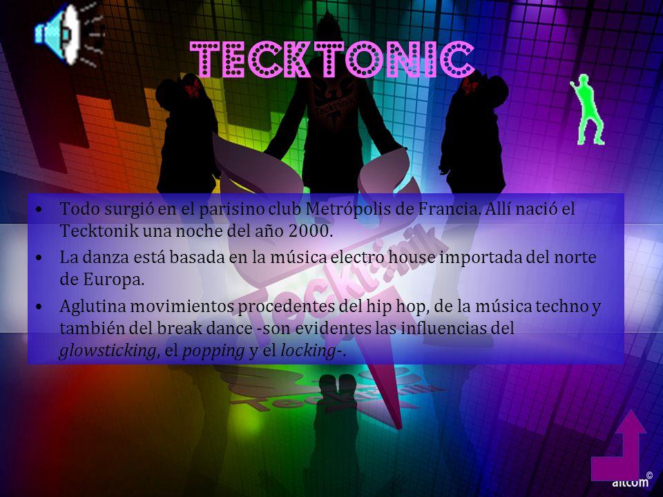 TECKTONIC Todo surgió en el parisino club Metrópolis de Francia. Allí nació el Tecktonik una noche del año 2000.