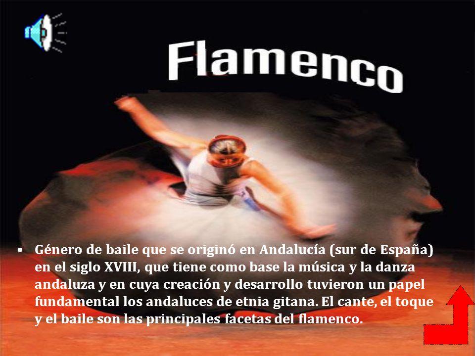 Género de baile que se originó en Andalucía (sur de España) en el siglo XVIII, que tiene como base la música y la danza andaluza y en cuya creación y desarrollo tuvieron un papel fundamental los andaluces de etnia gitana.