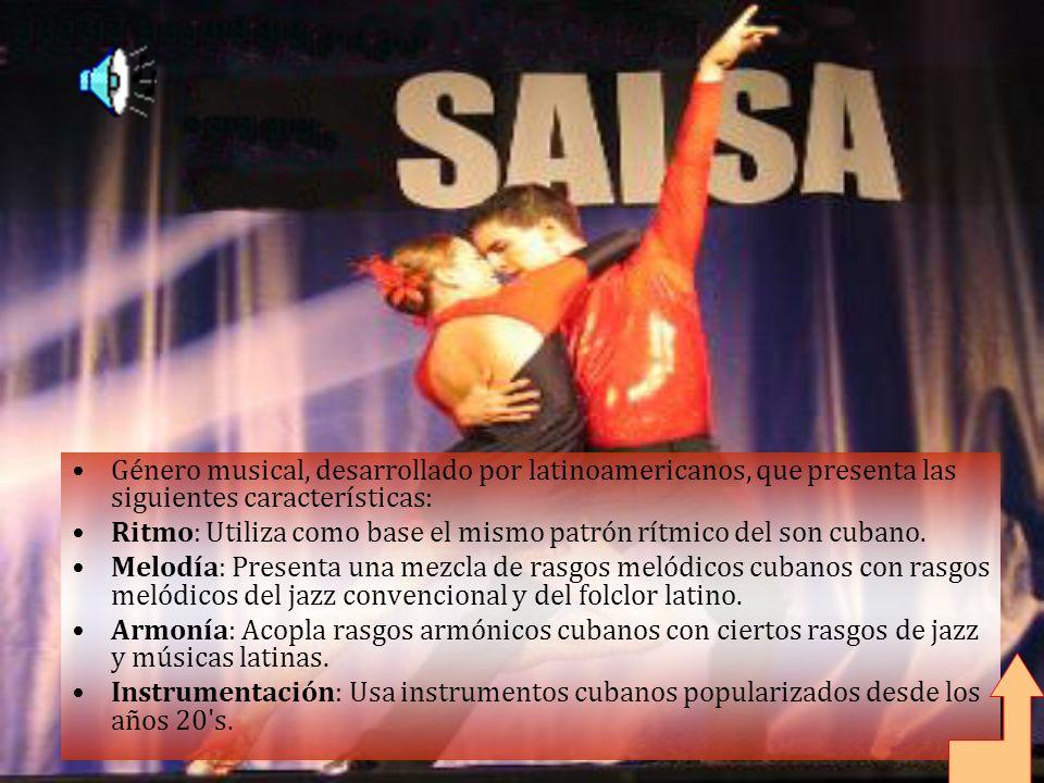 Género musical, desarrollado por latinoamericanos, que presenta las siguientes características: