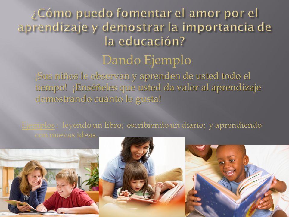 ¿Cómo puedo fomentar el amor por el aprendizaje y demostrar la importancia de la educación